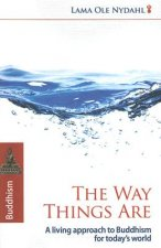 Way Things Are, The - A Living Approach to Buddhism