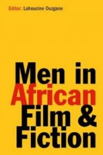 Men and Masculinities in African Film and Fiction