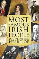 Most Famous Irish People You've Never Heard of