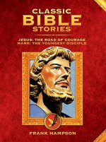 Classic Bible Stories: Jesus - The Road of Courage/Mark, the