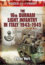 Voices from the Front:: The 16th Durham Light Infantry in It