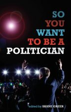 So You Want to be A Politician...