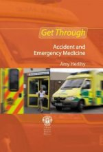 Get Through Accident and Emergency Medicine