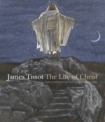 James Tissot: The Life of Christ