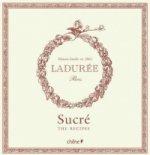 Laduree: Sucre The Recipes