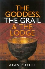 Goddess, the Grail and the Lodge