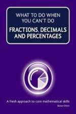What to Do When Your Can't Do Fractions, Decimals and Percen