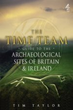 Time Team Guide to the Archaeological Sites of Britain & Ire