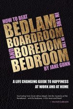 How to Beat Bedlam in the Boardroom and Boredom in the Bedro