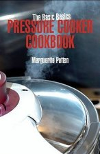 Basic Basics Pressure Cooker Cookbook