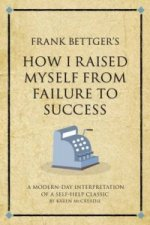 Frank Bettger's How I Raised Myself from Failure to Success in Selling