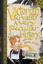 Victorian Servants, a Very Peculiar History