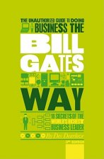Unauthorized Guide to Doing Business the Bill Gates Way 3rd Edition - 10 Secrets of the World's Richest Business Leader