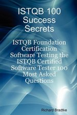 ISTQB 100 Success Secrets - ISTQB Foundation Certification S