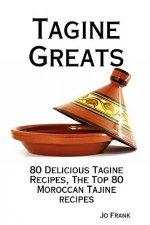 Tagine Greats: 80 Delicious Tagine Recipes - The Top 80 Moroccan Tajine Recipes