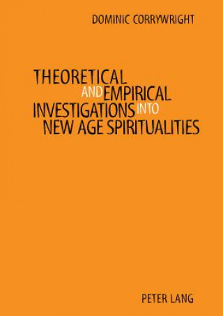 Theoretical and Empirical Investigations into New Age Spiritualities