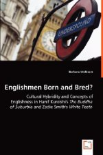 Englishmen Born and Bred? - Cultural Hybridity and Concepts of Englishness in Hanif Kureishi's the Buddha of Suburbia and Zadie Smith's White Teeth