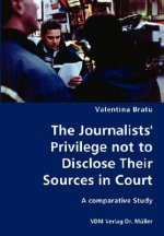 Journalists' Privilege Not to Disclose Their Sources in Cour