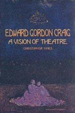 Edward Gordon Craig: A Vision of Theatre