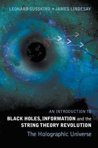 Introduction To Black Holes, Information And The String Theory Revolution, An: The Holographic Universe