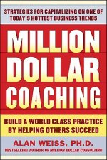 Million Dollar Coaching: the Professional's Guide to Expandi