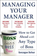 Managing Your Manager: How to Get Ahead with Any Type of Bos