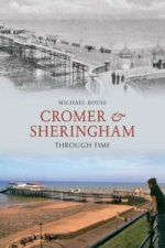 Cromer & Sheringham Through Time