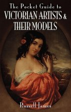 Pocket Guide to Victorian Artists and Their Models