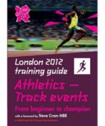 London 2012 Training Guide Athletics - Track Events