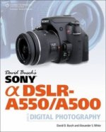 David Busch's Sony Alpha DSLR-A550/A500 Guide to Digital Pho