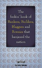 Feckin' Book of Bankers, Builders, Blaggers and Bowsies That