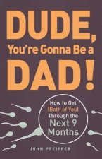 Dude, You're Gonna Be a Dad!