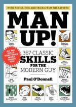 Man Up! 367 Classic Skills for the Modern Guy