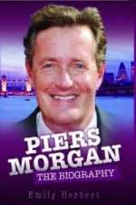 Piers Morgan - the Biography