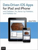 Data-Driven iOS Apps for iPad and iPhone with FileMaker Pro, FileMaker Bento, and FileMaker Go
