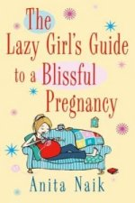 Lazy Girl's Guide to a Blissful Pregnancy
