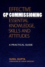 Effective GP Commissioning - Essential Knowledge, Skills and