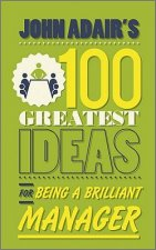John Adair's 100 Greatest Ideas for Effective Management