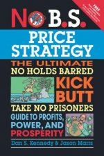 No B.S. Price Strategy: The Ultimate No Holds Barred, Kick B