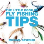 Little Book Of Fly Fishing Tips