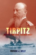 Tirpitz and the Imperial German Navy