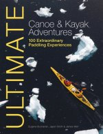 Ultimate Canoe and Kayak Adventures - 100 Extraordinary Padd
