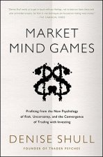 Market Mind Games: A Radical Psychology of Investing, Trading and Risk