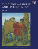 Medieval Horse and its Equipment, c.1150-1450