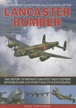 Complete Illustrated Encyclopedia of the Lancaster Bomber
