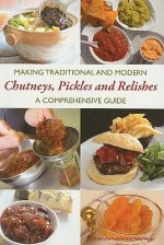 Making Traditional and Modern Chutneys, Pickles and Relishes