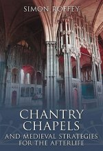 Chantry Chapels and Medieval Strategies for the Afterlife