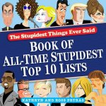 Stupidest Things Ever Said Book of Top Ten Lists