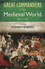 Great Commanders of the Medieval World 454-1582AD