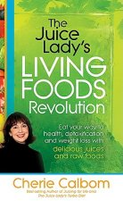 Juice Lady's Living Foods Revolution, The